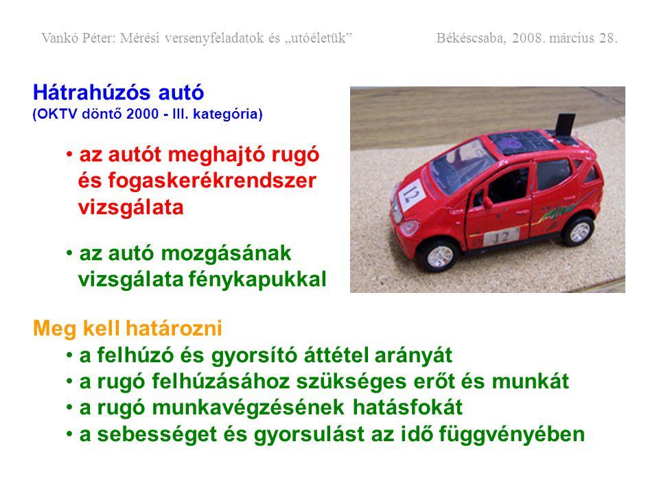 Hátrahúzós autó (OKTV döntő 2000 - III. kategória) • az autót meghajtó rugó és fogaskerékrendszer vizsgálata • az autó mozgásának vizsgálata fénykapuk