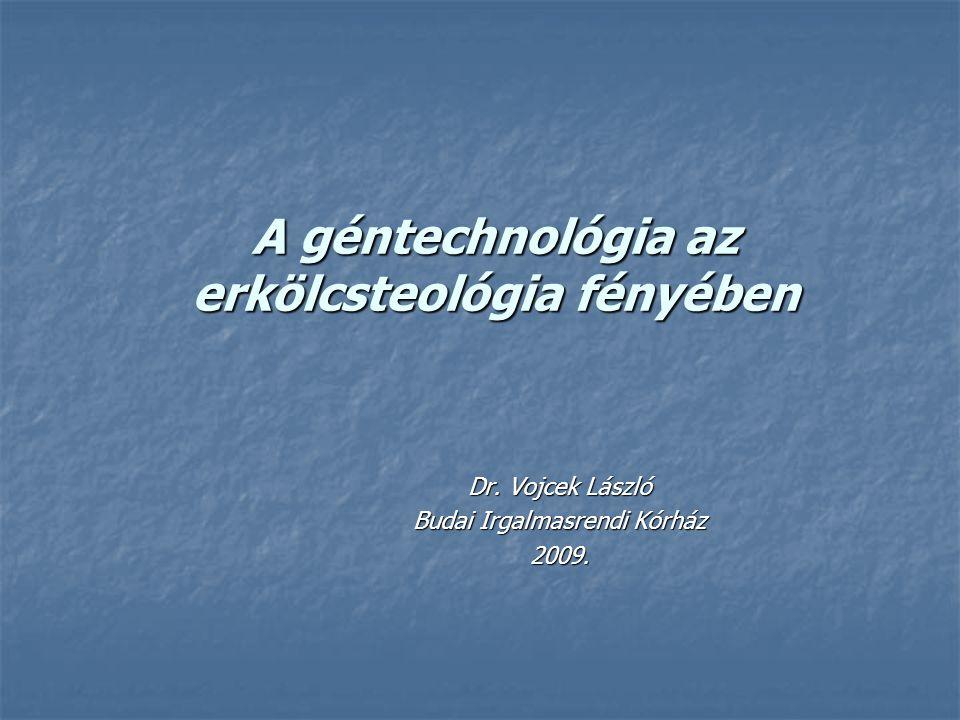 A géntechnológia az erkölcsteológia fényében Dr. Vojcek László Budai Irgalmasrendi Kórház 2009.