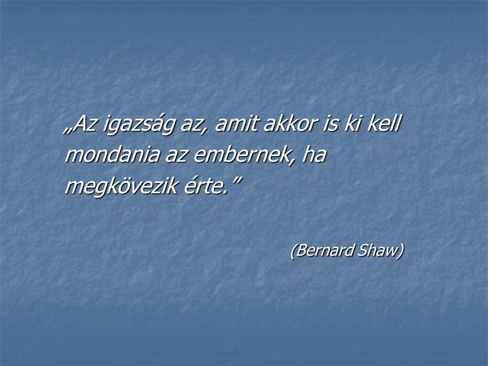 """""""Az igazság az, amit akkor is ki kell mondania az embernek, ha megkövezik érte."""" (Bernard Shaw)"""