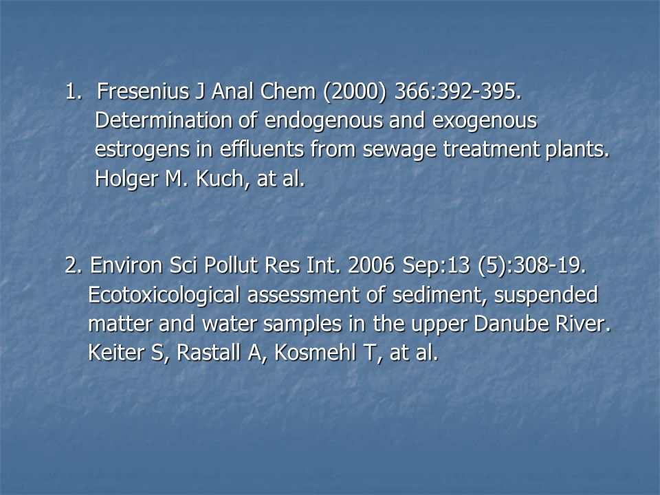 1. Fresenius J Anal Chem (2000) 366:392-395. Determination of endogenous and exogenous Determination of endogenous and exogenous estrogens in effluent