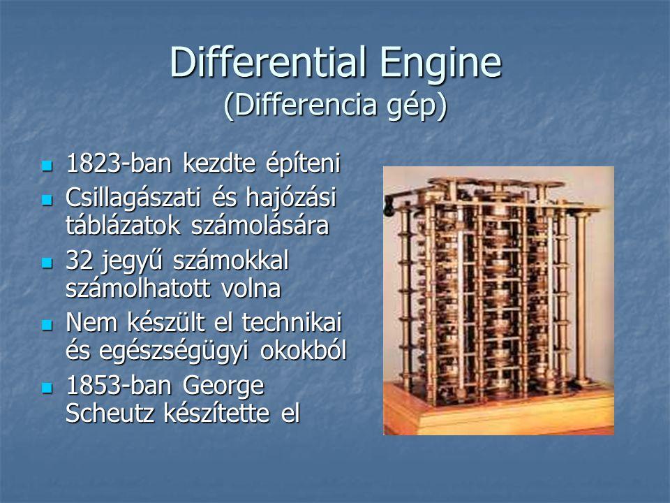 Differential Engine (Differencia gép)  1823-ban kezdte építeni  Csillagászati és hajózási táblázatok számolására  32 jegyű számokkal számolhatott volna  Nem készült el technikai és egészségügyi okokból  1853-ban George Scheutz készítette el
