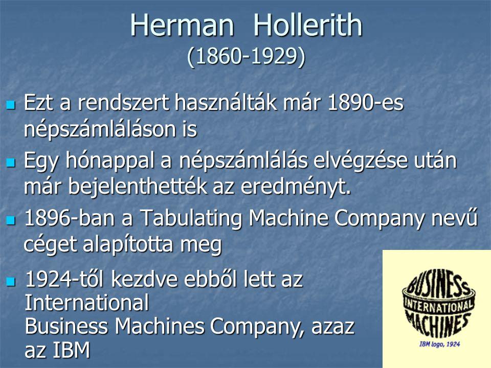 Herman Hollerith (1860-1929)  Ezt a rendszert használták már 1890-es népszámláláson is  Egy hónappal a népszámlálás elvégzése után már bejelenthették az eredményt.