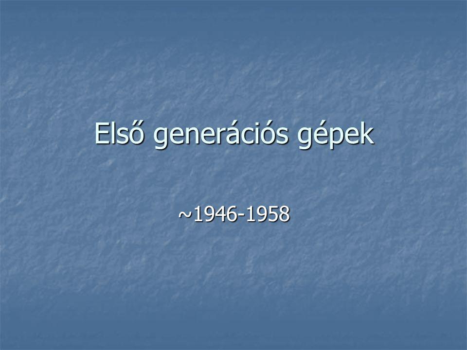 Első generációs gépek ~1946-1958