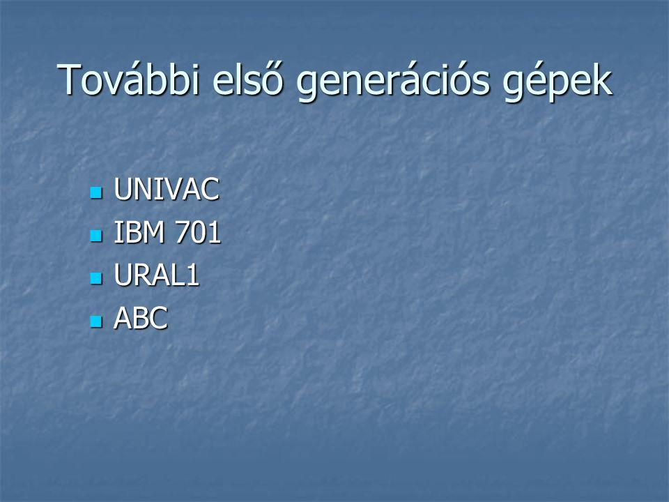 További első generációs gépek  UNIVAC  IBM 701  URAL1  ABC