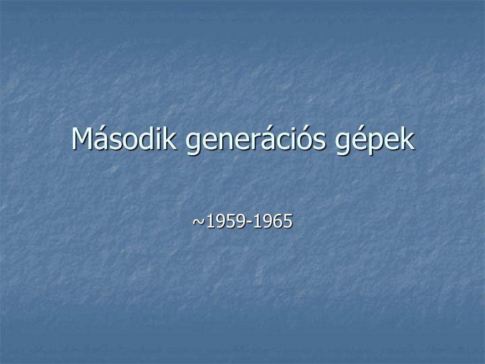 Második generációs gépek ~1959-1965