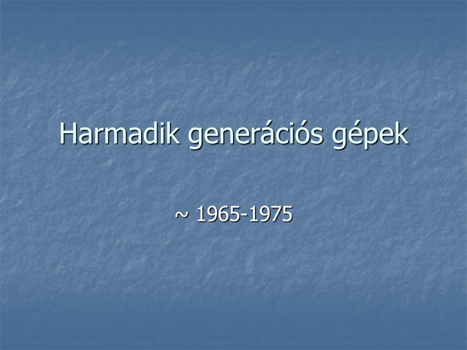 Harmadik generációs gépek ~ 1965-1975