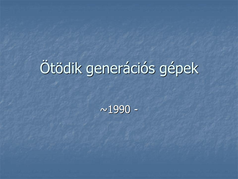 Ötödik generációs gépek ~1990 -