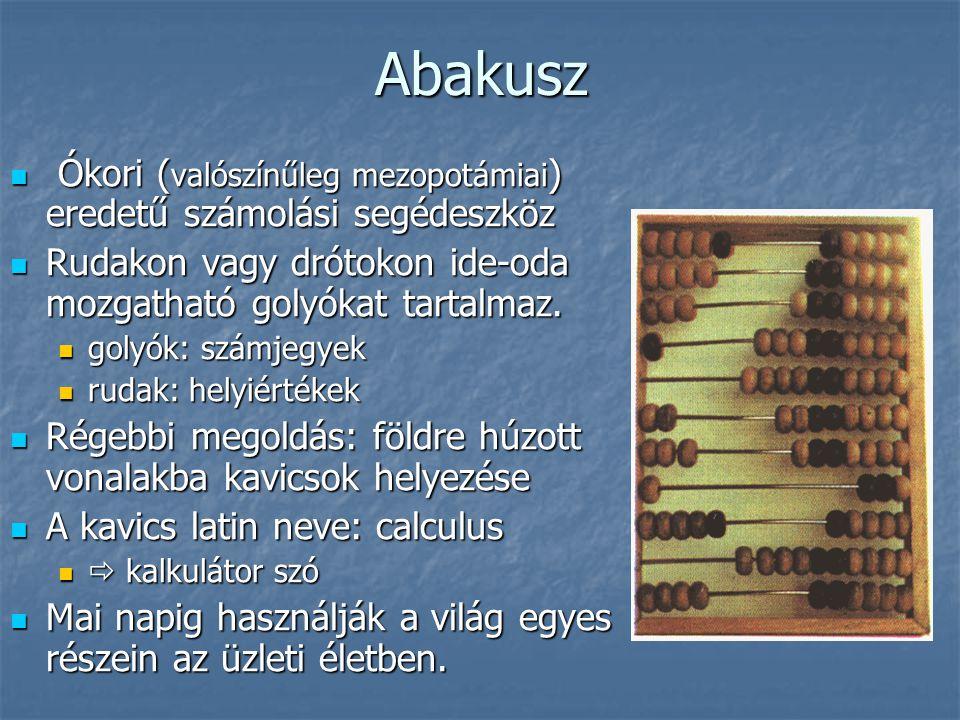 Abakusz  Ókori ( valószínűleg mezopotámiai ) eredetű számolási segédeszköz  Rudakon vagy drótokon ide-oda mozgatható golyókat tartalmaz.