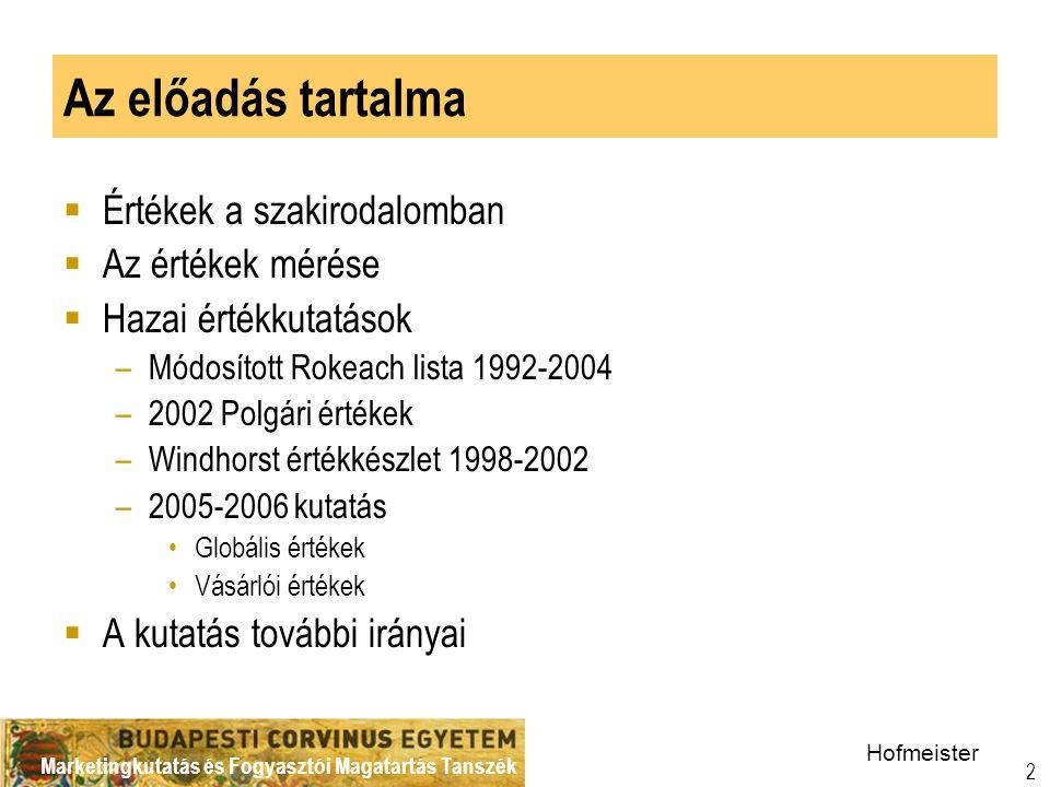 Marketingkutatás és Fogyasztói Magatartás Tanszék 2 Az előadás tartalma  Értékek a szakirodalomban  Az értékek mérése  Hazai értékkutatások –Módosított Rokeach lista 1992-2004 –2002 Polgári értékek –Windhorst értékkészlet 1998-2002 –2005-2006 kutatás •Globális értékek •Vásárlói értékek  A kutatás további irányai Hofmeister