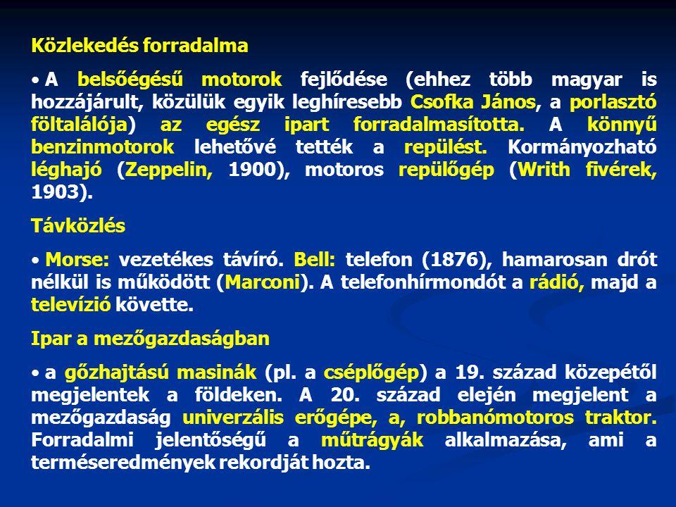Közlekedés forradalma • A belsőégésű motorok fejlődése (ehhez több magyar is hozzájárult, közülük egyik leghíresebb Csofka János, a porlasztó föltalál