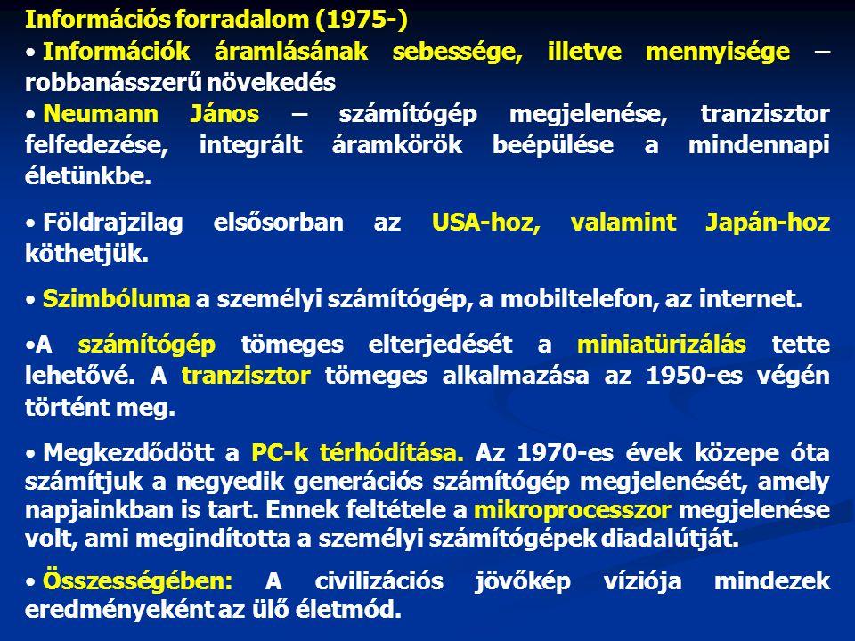Információs forradalom (1975-) • Információk áramlásának sebessége, illetve mennyisége – robbanásszerű növekedés • Neumann János – számítógép megjelen