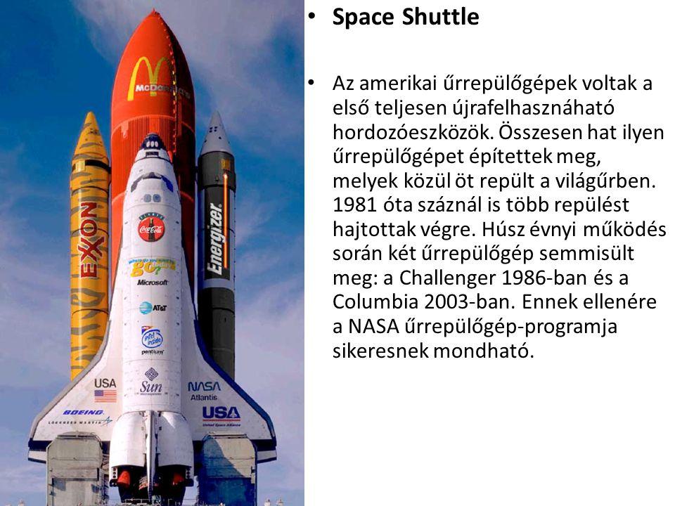 • Space Shuttle • Az amerikai űrrepülőgépek voltak a első teljesen újrafelhasznáható hordozóeszközök. Összesen hat ilyen űrrepülőgépet építettek meg,