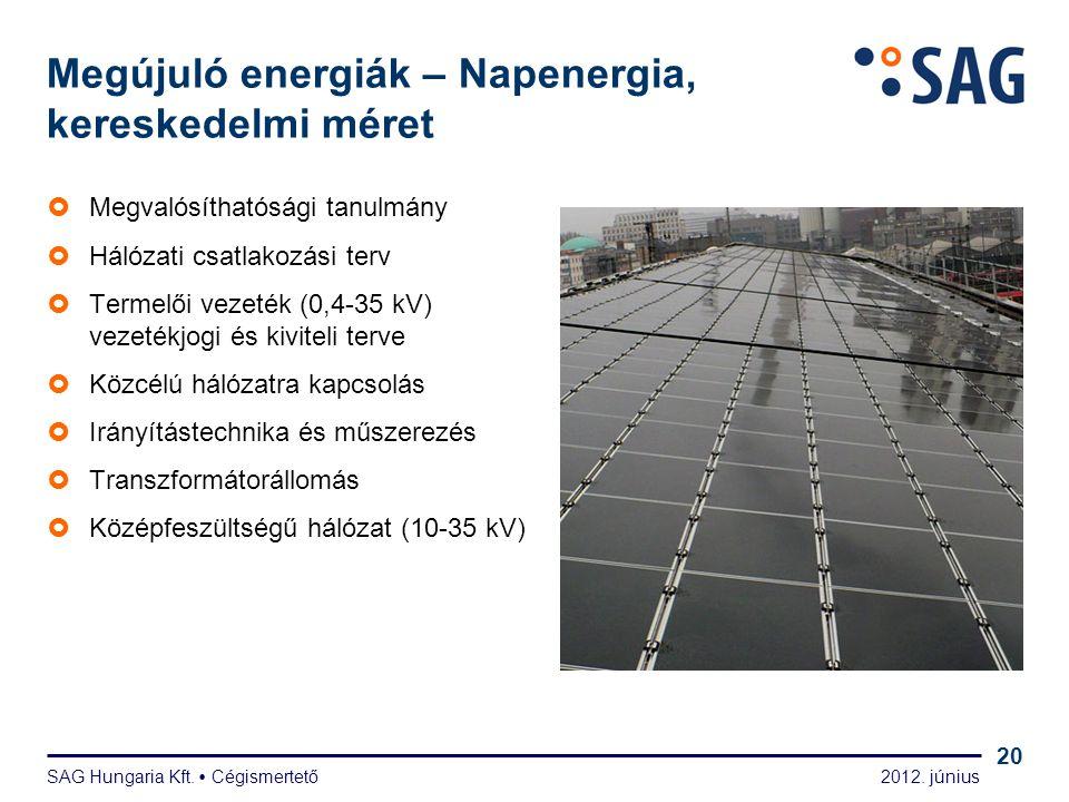 2012. június SAG Hungaria Kft.  Cégismertető 20 Megújuló energiák – Napenergia, kereskedelmi méret  Megvalósíthatósági tanulmány  Hálózati csatlako