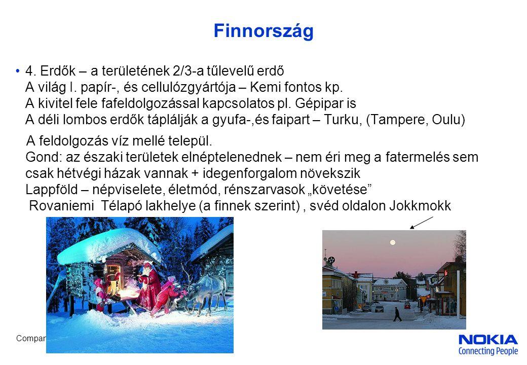 Company Confidential Finnország •4. Erdők – a területének 2/3-a tűlevelű erdő A világ I. papír-, és cellulózgyártója – Kemi fontos kp. A kivitel fele