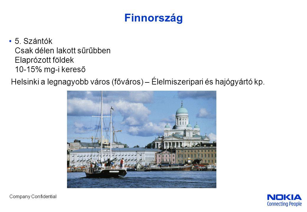 Company Confidential Finnország •5. Szántók Csak délen lakott sűrűbben Elaprózott földek 10-15% mg-i kereső Helsinki a legnagyobb város (főváros) – Él