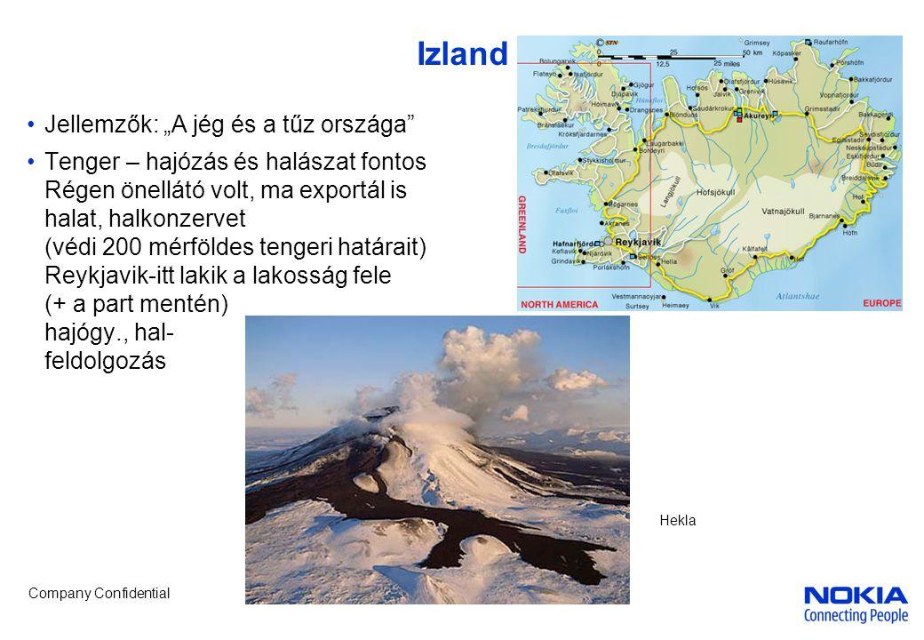 """Company Confidential Izland •Jellemzők: """"A jég és a tűz országa •Tenger – hajózás és halászat fontos Régen önellátó volt, ma exportál is halat, halkonzervet (védi 200 mérföldes tengeri határait) Reykjavik-itt lakik a lakosság fele (+ a part mentén) hajógy., hal- feldolgozás Hekla"""
