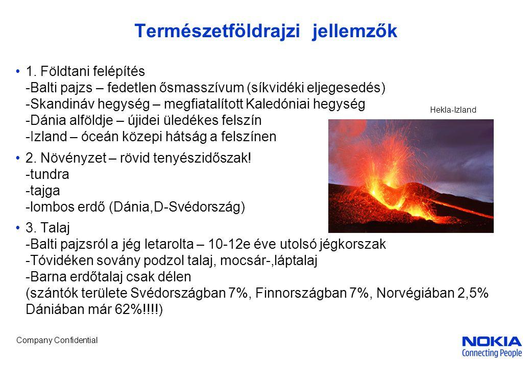 Company Confidential Természetföldrajzi jellemzők •1. Földtani felépítés -Balti pajzs – fedetlen ősmasszívum (síkvidéki eljegesedés) -Skandináv hegysé