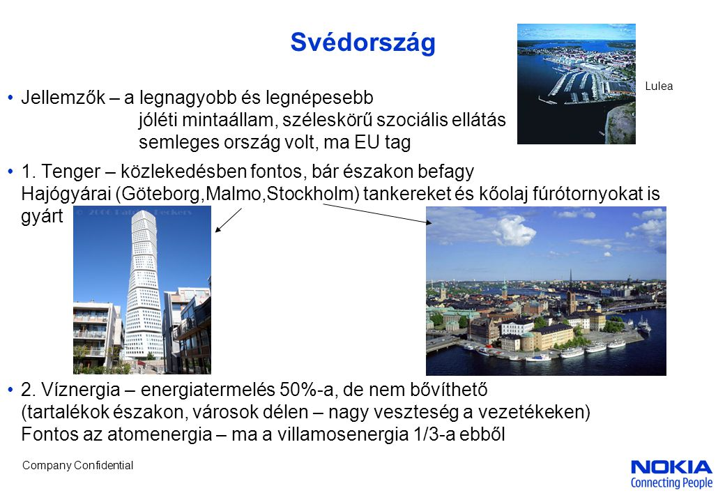 Company Confidential Svédország •Jellemzők – a legnagyobb és legnépesebb jóléti mintaállam, széleskörű szociális ellátás semleges ország volt, ma EU tag •1.