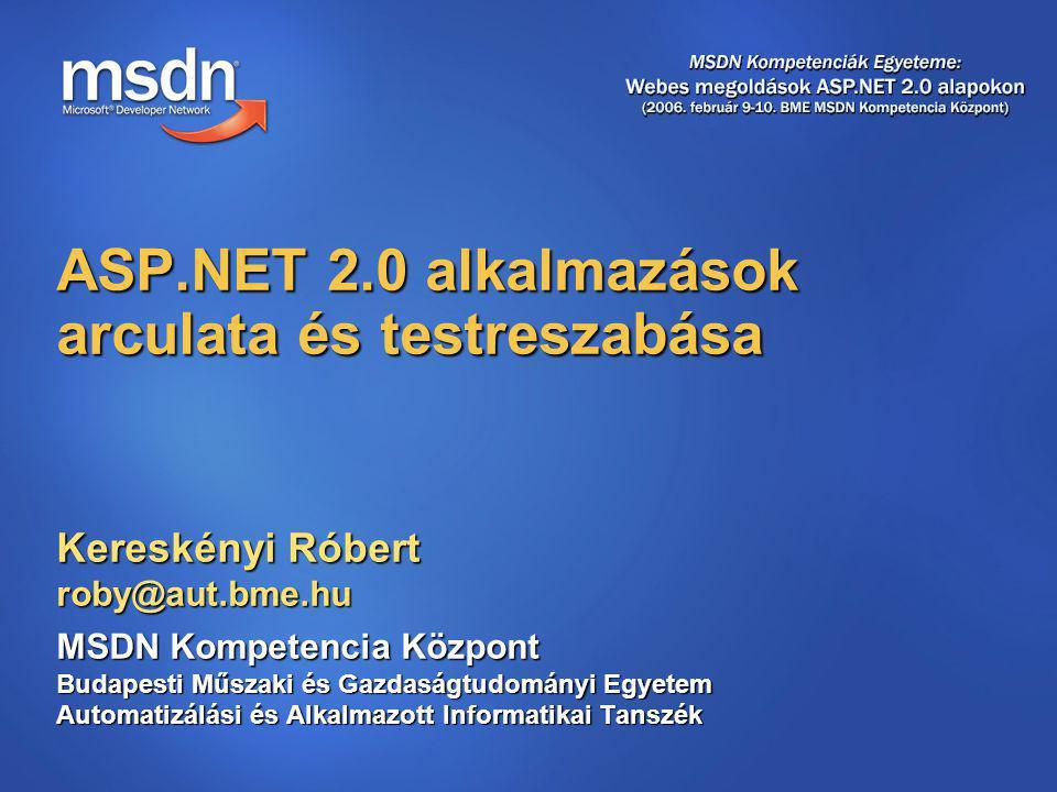 Kereskényi Róbert roby@aut.bme.hu MSDN Kompetencia Központ Budapesti Műszaki és Gazdaságtudományi Egyetem Automatizálási és Alkalmazott Informatikai Tanszék ASP.NET 2.0 alkalmazások arculata és testreszabása