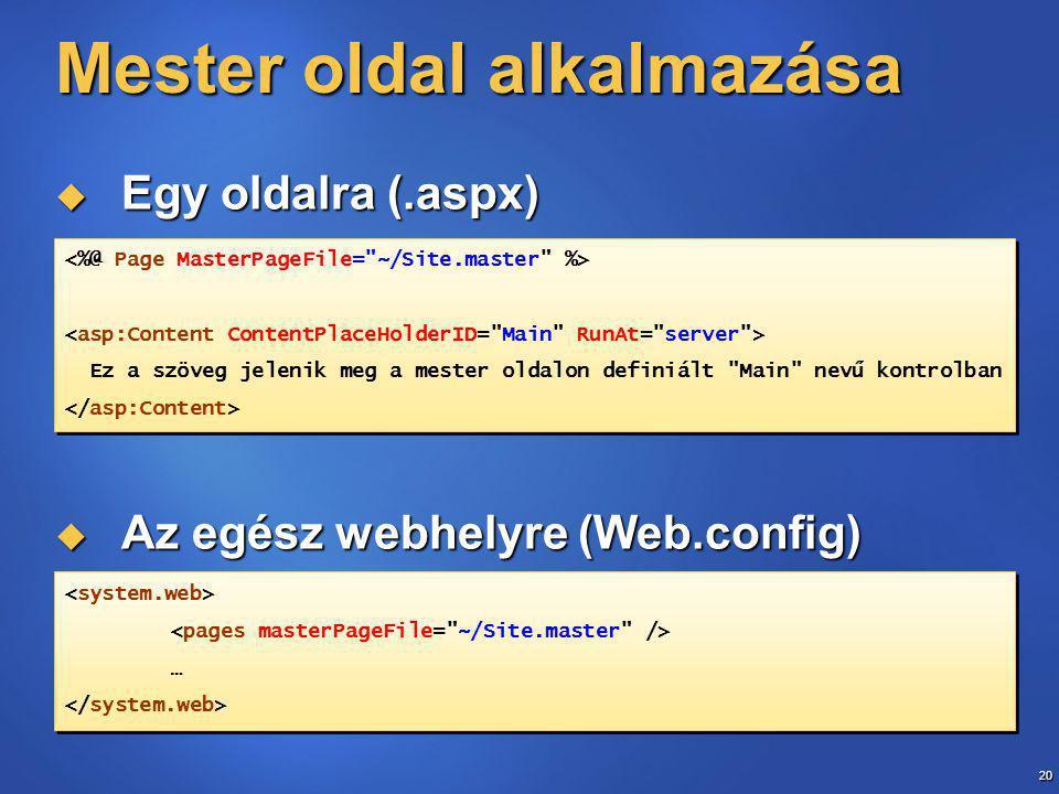 20 Mester oldal alkalmazása  Egy oldalra (.aspx)  Az egész webhelyre (Web.config) Ez a szöveg jelenik meg a mester oldalon definiált Main nevű kontrolban Ez a szöveg jelenik meg a mester oldalon definiált Main nevű kontrolban … …