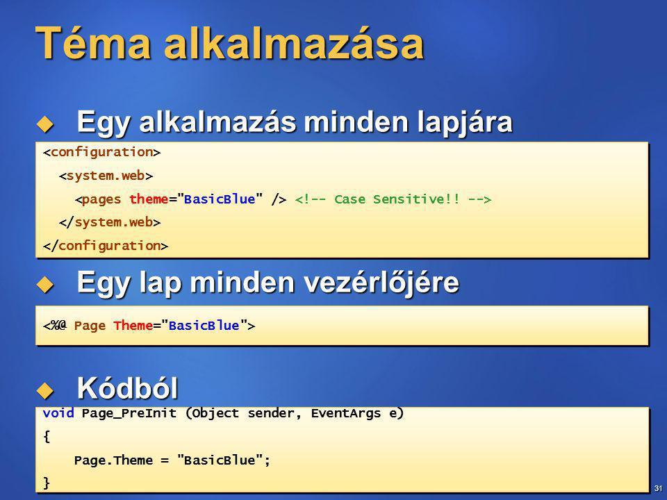 31  Egy alkalmazás minden lapjára  Egy lap minden vezérlőjére  Kódból Téma alkalmazása void Page_PreInit (Object sender, EventArgs e) { Page.Theme = BasicBlue ; } void Page_PreInit (Object sender, EventArgs e) { Page.Theme = BasicBlue ; }