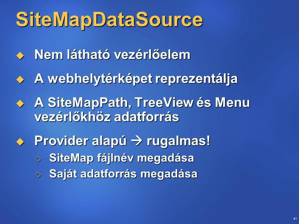 41 SiteMapDataSource  Nem látható vezérlőelem  A webhelytérképet reprezentálja  A SiteMapPath, TreeView és Menu vezérlőkhöz adatforrás  Provider alapú  rugalmas.
