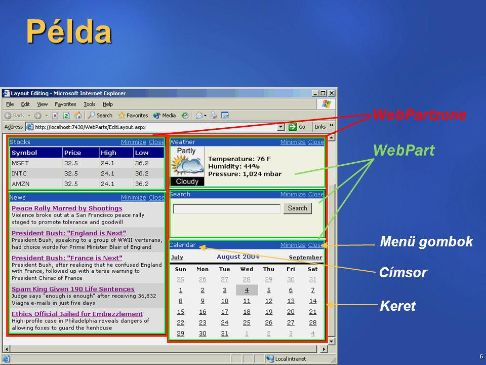 7 WebPartManager.DisplayMode  Get/Set az oldal megjelenítési módjára ÉrtékLeírás BrowserDisplayMode Normal mód; szerkesztés nélkül EditDisplayModeWebkijelzők kinézetének és viselkedésének szerkesztése DesignDisplayModeWebkijelzők drag-and-drop mozgatása a zónákban CatalogDisplayModeWebkijelzők hozzáadása az oldalhoz ConnectDisplayModeWebkijelzők összekapcsolásának lehetősége