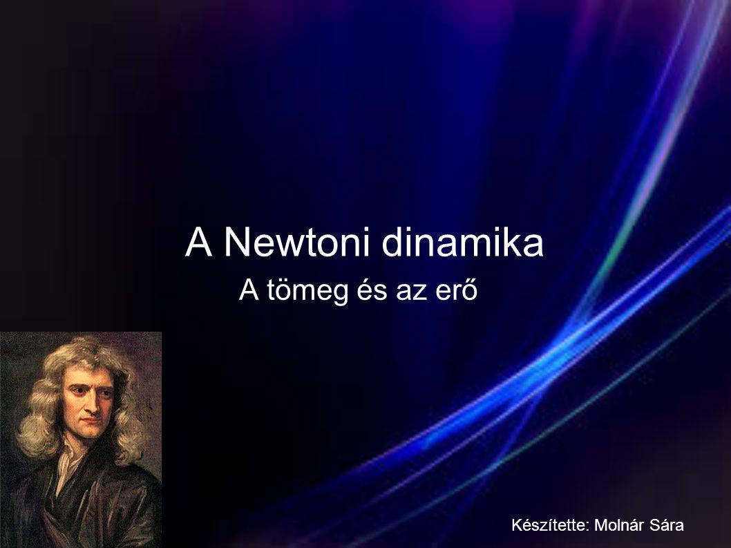 A három Newton törvény Tehetetlenség törvénye: Minden test nyugalomban marad vagy egyenes pályán egyenletesen mozog mindaddig, míg a környezete meg nem változtatja a mozgásállapotát.