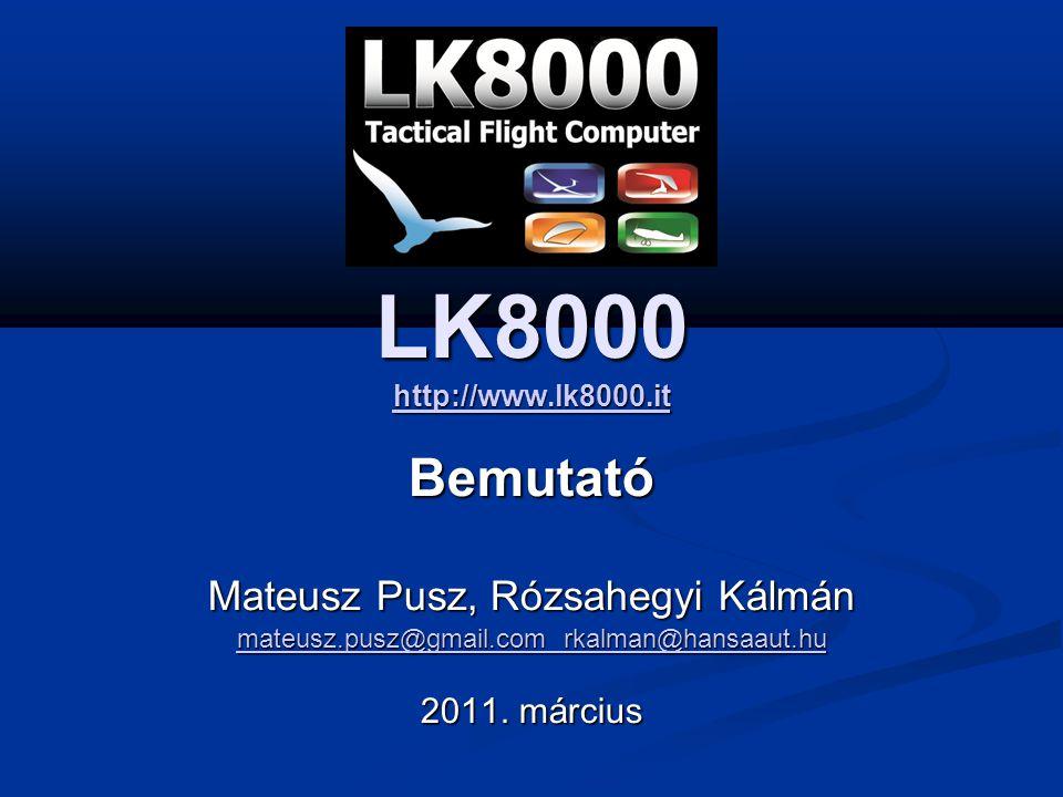 LK8000 http://www.lk8000.it http://www.lk8000.it http://www.lk8000.itBemutató Mateusz Pusz, Rózsahegyi Kálmán mateusz.pusz@gmail.com rkalman@hansaaut.