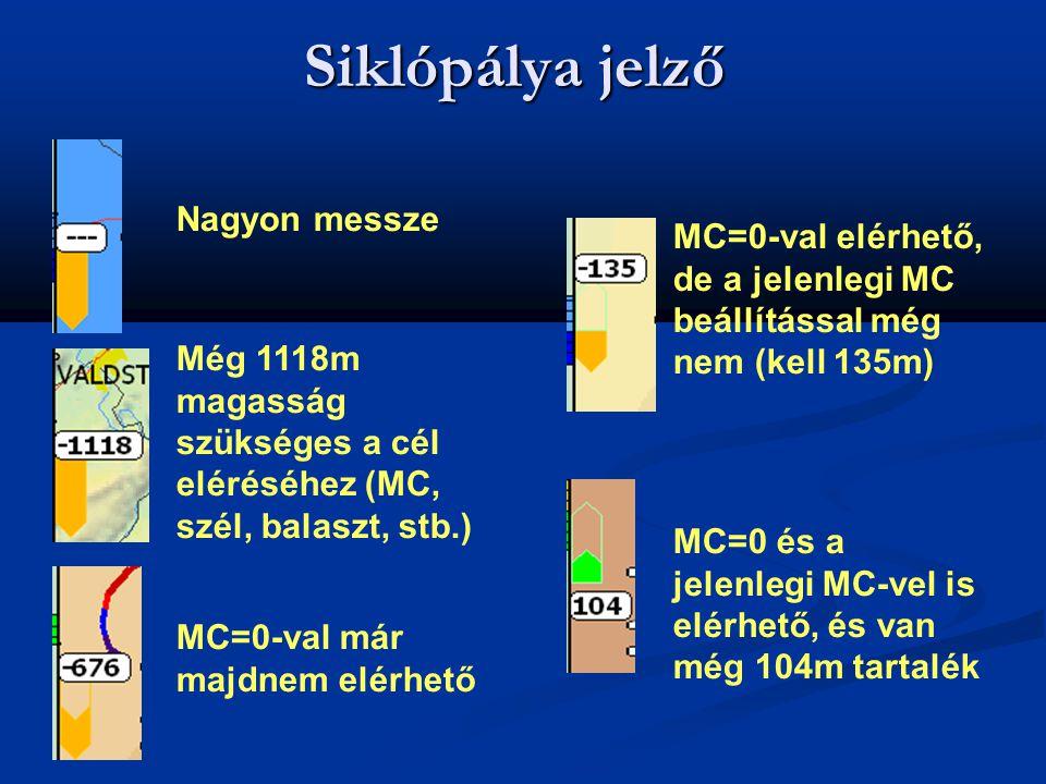 Siklópálya jelző Nagyon messze Még 1118m magasság szükséges a cél eléréséhez (MC, szél, balaszt, stb.) MC=0-val már majdnem elérhető MC=0-val elérhető