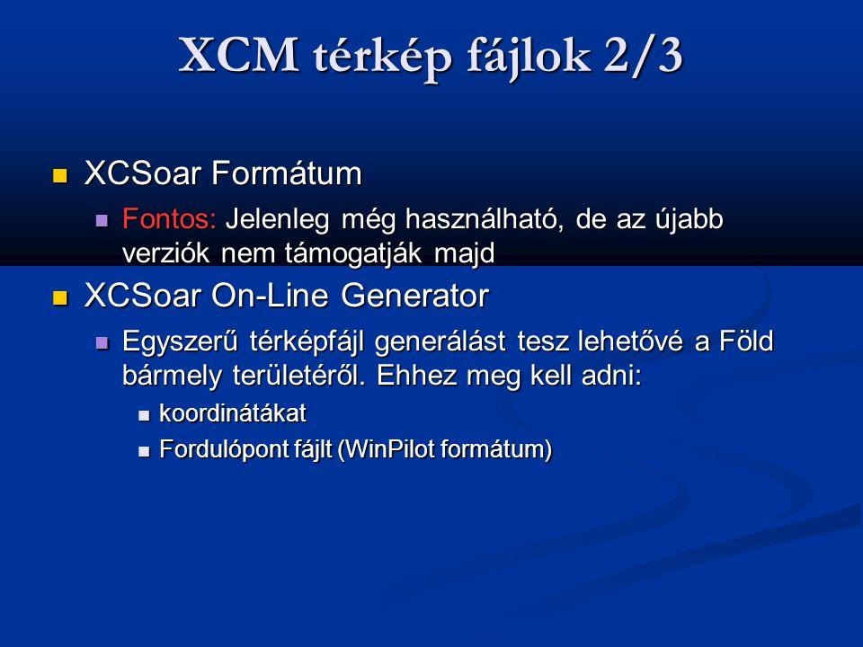 XCM térkép fájlok 2/3  XCSoar Formátum  Fontos: Jelenleg még használható, de az újabb verziók nem támogatják majd  XCSoar On-Line Generator  Egysz