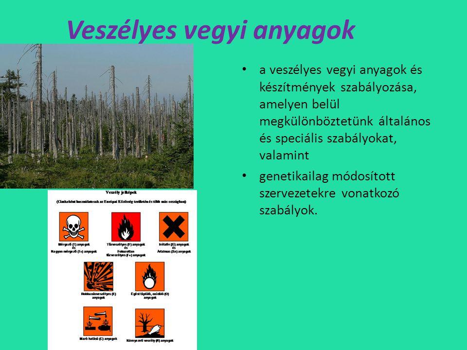 Veszélyes vegyi anyagok • a veszélyes vegyi anyagok és készítmények szabályozása, amelyen belül megkülönböztetünk általános és speciális szabályokat, valamint • genetikailag módosított szervezetekre vonatkozó szabályok.