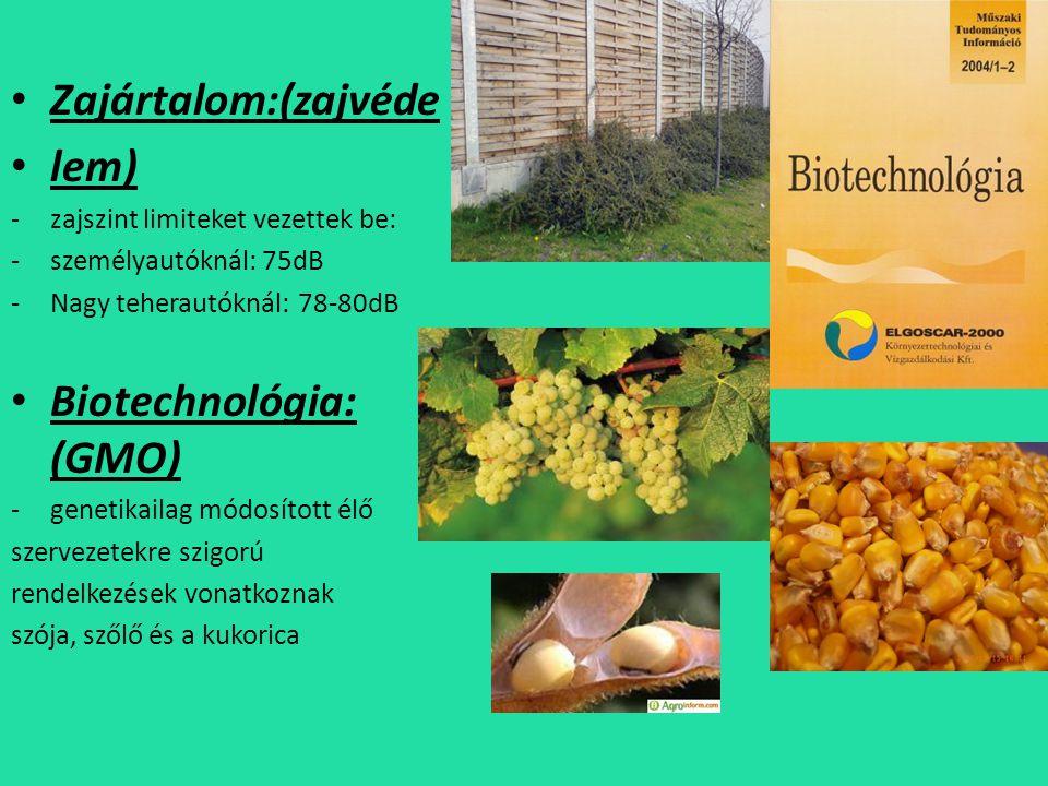 • Zajártalom:(zajvéde • lem) -zajszint limiteket vezettek be: -személyautóknál: 75dB -Nagy teherautóknál: 78-80dB • Biotechnológia: (GMO) -genetikailag módosított élő szervezetekre szigorú rendelkezések vonatkoznak szója, szőlő és a kukorica