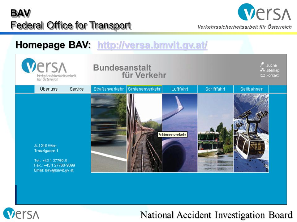 BAV Federal Office for Transport National Accident Investigation Board Verkehrssicherheitsarbeit für Österreich Homepage BAV: http://versa.bmvit.gv.at