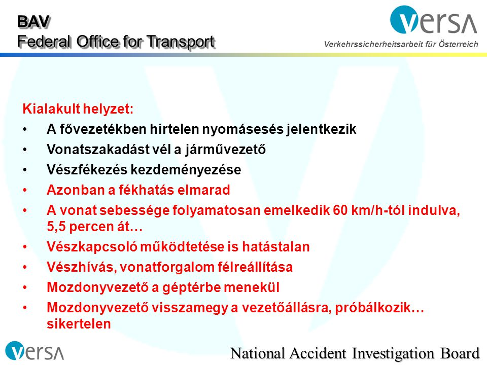 BAV Federal Office for Transport National Accident Investigation Board Verkehrssicherheitsarbeit für Österreich Kialakult helyzet: •A fővezetékben hir