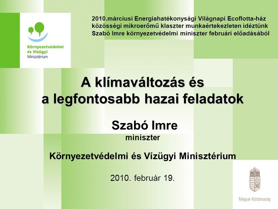 Az EU klímapolitikája Az EU célja 2020-ra és ez EU-tagként Magyarország számára is kötelem Klíma- és energia csomag •20% EU CO2 kibocsátás-csökkentés 2020-ra, a 2005 évhez viszonyítva •20% megújuló energia 2020-ra (13% magyar) •20% energiafogyasztás csökkentés 2020-ra