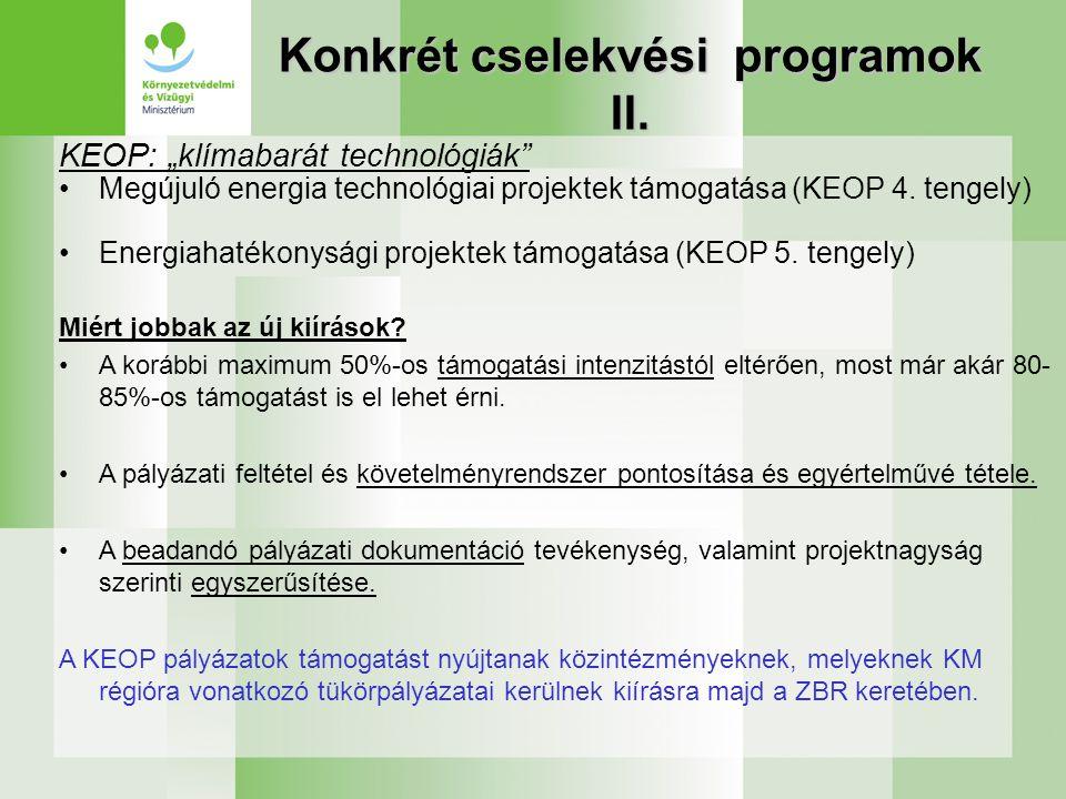 """Konkrét cselekvési programok II. KEOP: """"klímabarát technológiák"""" •Megújuló energia technológiai projektek támogatása (KEOP 4. tengely) •Energiahatékon"""
