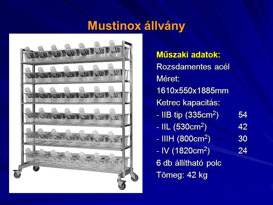 Mustinox állvány Műszaki adatok: Rozsdamentes acél Méret:1610x550x1885mm Ketrec kapacitás: - IIB tip (335cm 2 ) 54 - IIL (530cm 2 )42 - IIIH (800cm 2 )30 - IV (1820cm 2 )24 6 db állítható polc Tömeg: 42 kg