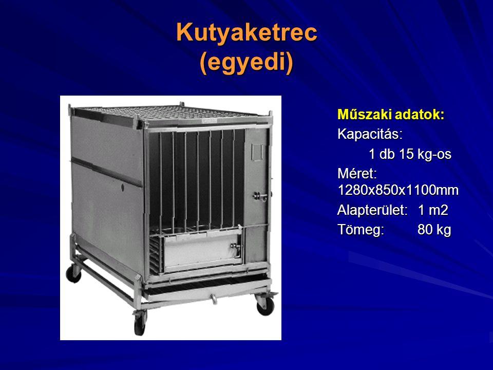 Kutyaketrec (egyedi) Műszaki adatok: Kapacitás: 1 db 15 kg-os Méret: 1280x850x1100mm Alapterület: 1 m2 Tömeg: 80 kg