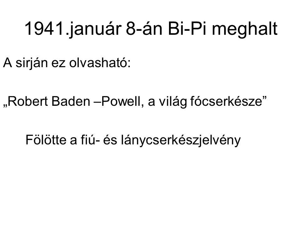 """1941.január 8-án Bi-Pi meghalt A sirján ez olvasható: """"Robert Baden –Powell, a világ fócserkésze Fölötte a fiú- és lánycserkészjelvény"""