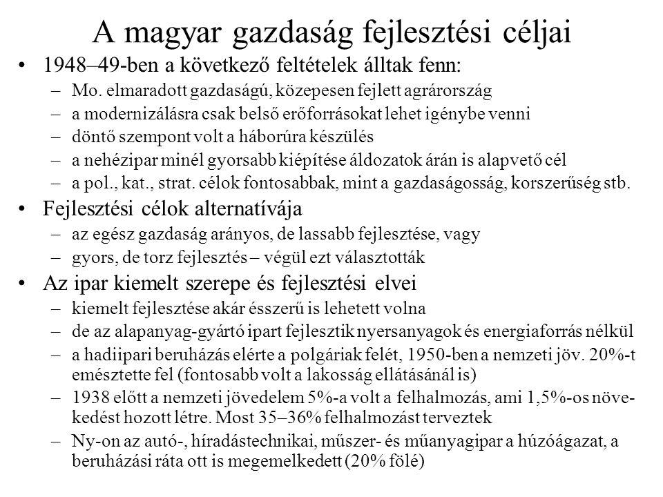 A magyar gazdaság fejlesztési céljai •1948–49-ben a következő feltételek álltak fenn: –Mo. elmaradott gazdaságú, közepesen fejlett agrárország –a mode