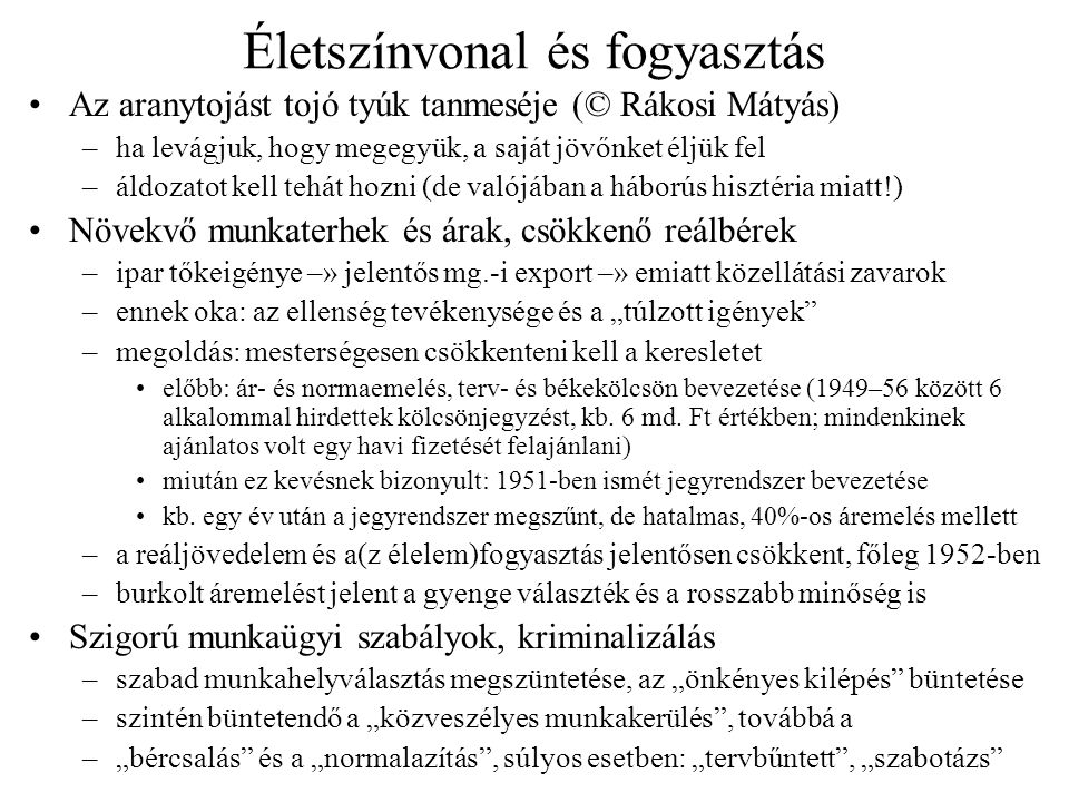 Életszínvonal és fogyasztás •Az aranytojást tojó tyúk tanmeséje (© Rákosi Mátyás) –ha levágjuk, hogy megegyük, a saját jövőnket éljük fel –áldozatot k