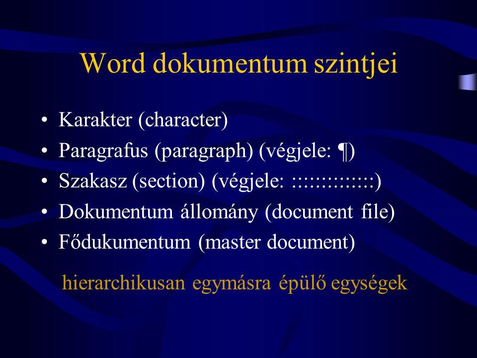 Formázás •A dokumentum arculatát határozza meg •Formázási paraméterek definiálhatók az egyes szintekhez •A formázés mindig a kijelölt dokumentum- részen hajtódik végre •lépések: 1.