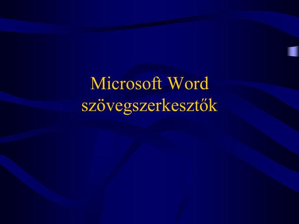 Verziók •MS WORD(DOS) •Word for Windows 2.0, 6.0 (WIN 3.1) •Word for Windows 7.0(WIN 95-) •Word for Windows8.0(WIN 98-) •Microsoft Word 2000(WIN 2000-) •Microsoft Word 2003(WIN XP-) •Microsoft Word 2007(WIN Vista-)