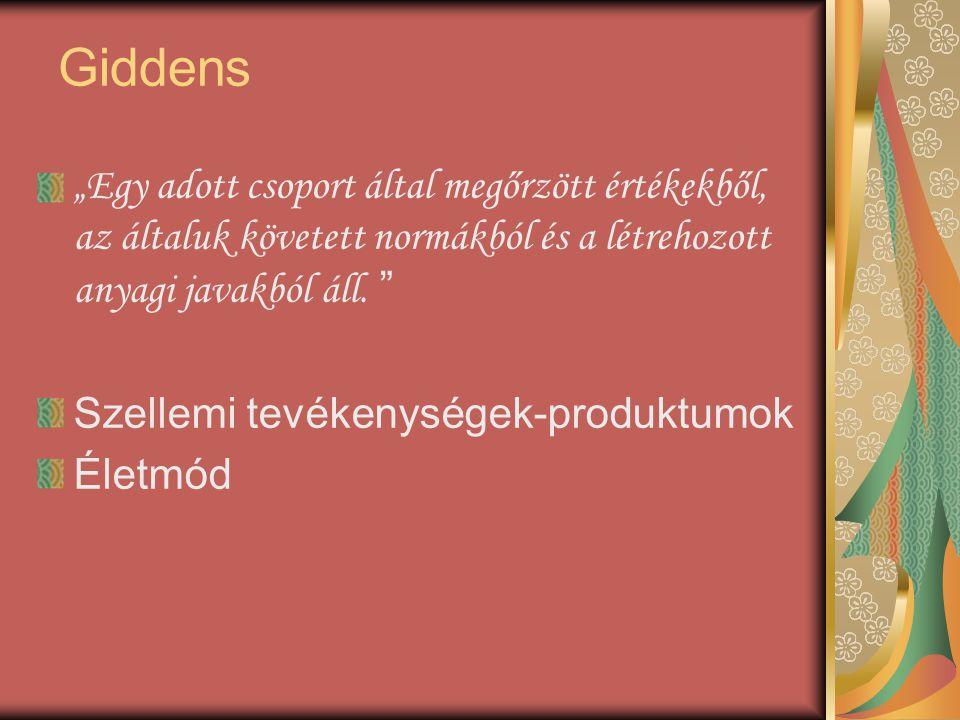 """Giddens """"Egy adott csoport által megőrzött értékekből, az általuk követett normákból és a létrehozott anyagi javakból áll. """" Szellemi tevékenységek-pr"""