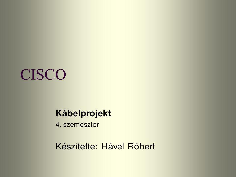 CISCO Kábelprojekt 4. szemeszter Készítette: Hável Róbert