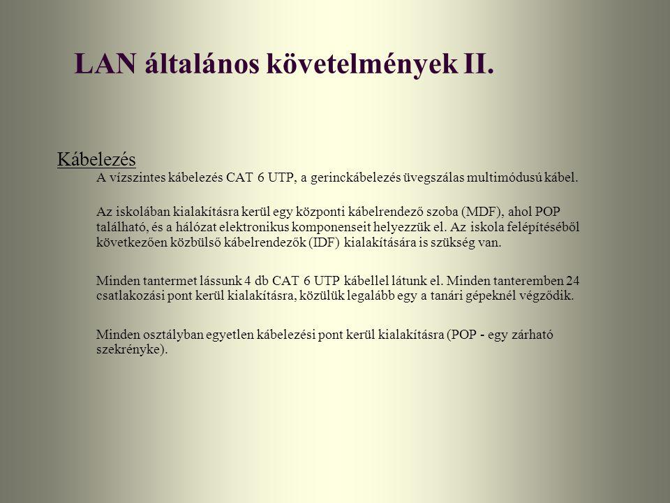 LAN általános követelmények II. Kábelezés A vízszintes kábelezés CAT 6 UTP, a gerinckábelezés üvegszálas multimódusú kábel. Az iskolában kialakításra