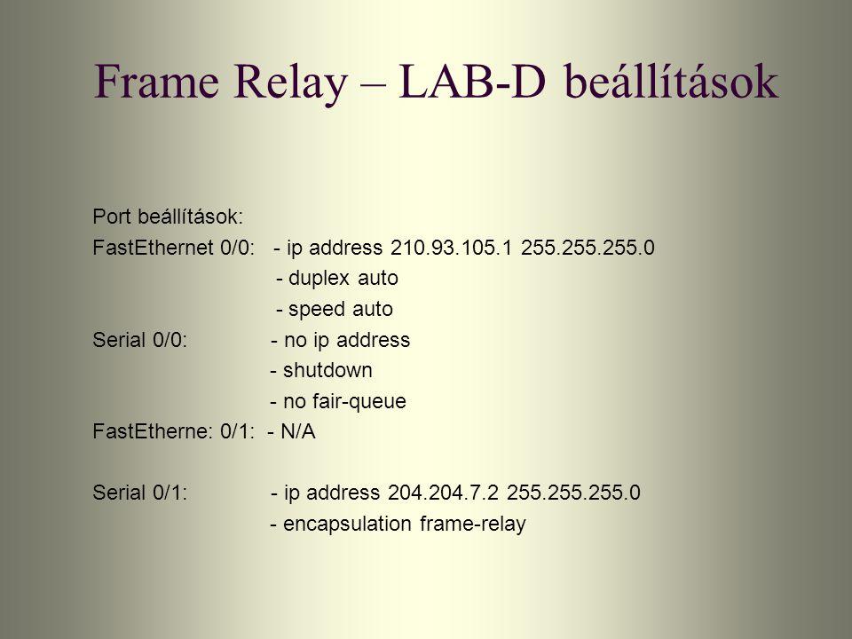 Frame Relay – LAB-D beállítások Port beállítások: FastEthernet 0/0: - ip address 210.93.105.1 255.255.255.0 - duplex auto - speed auto Serial 0/0: - n