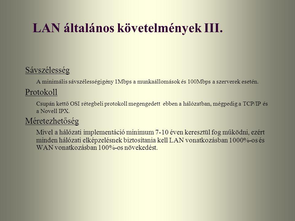 LAN általános követelmények III. Sávszélesség A minimális sávszélességigény 1Mbps a munkaállomások és 100Mbps a szerverek esetén. Protokoll Csupán ket