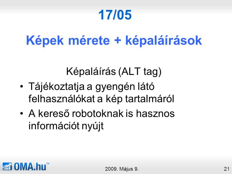 17/05 Képek mérete + képaláírások Képaláírás (ALT tag) •Tájékoztatja a gyengén látó felhasználókat a kép tartalmáról •A kereső robotoknak is hasznos információt nyújt 2009.